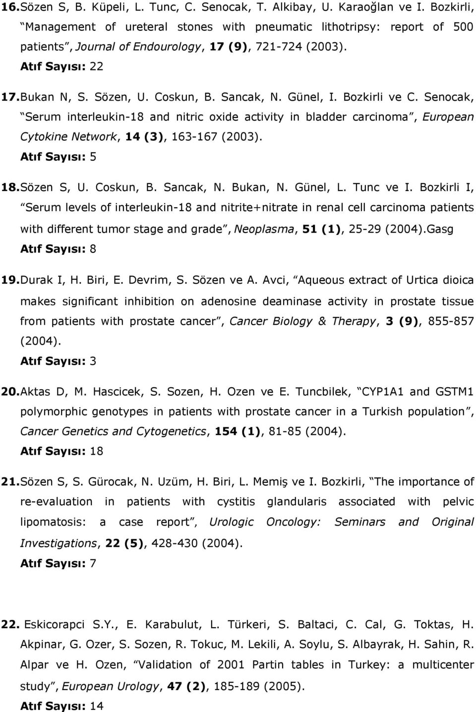 Sancak, N. Günel, I. Bozkirli ve C. Senocak, Serum interleukin-18 and nitric oxide activity in bladder carcinoma, European Cytokine Network, 14 (3), 163-167 (2003). Atıf Sayısı: 5 18. Sözen S, U.