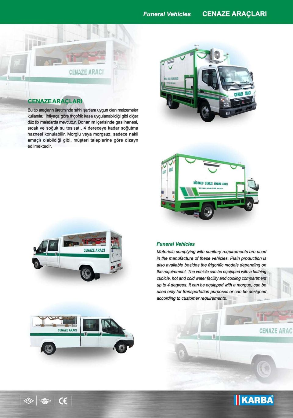 teri taleplerine gore dizayn edilmektedir. CENAZE ARACI Funeral Vehicles Materials complying with sanitary requirements are used in the manufacture of these vehicles.