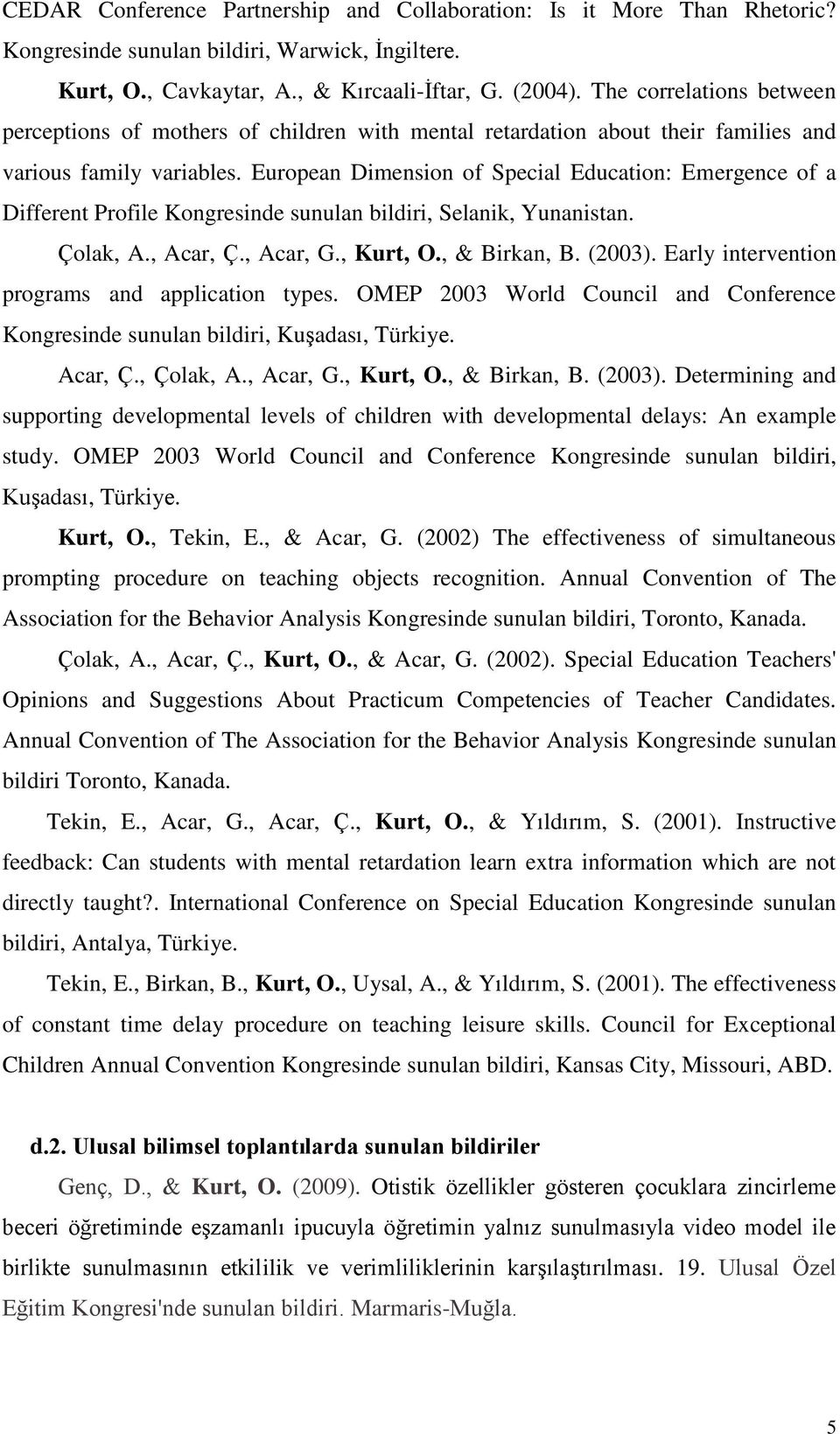European Dimension of Special Education: Emergence of a Different Profile Kongresinde sunulan bildiri, Selanik, Yunanistan. Çolak, A., Acar, Ç., Acar, G., Kurt, O., & Birkan, B. (2003).