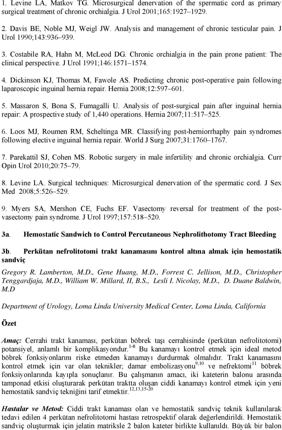 J Urol 1991;146:1571 1574. 4. Dickinson KJ, Thomas M, Fawole AS. Predicting chronic post-operative pain following laparoscopic inguinal hernia repair. Hernia 2008;12:597 601. 5.