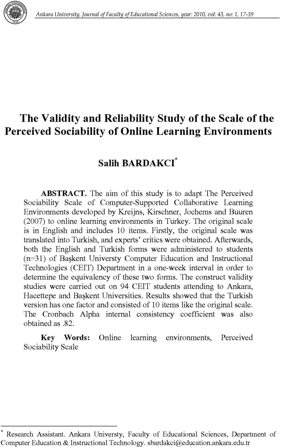 The aim of this study is to adapt The Perceived Sociability Scale of Computer-Supported Collaborative Learning Environments developed by Kreijns, Kirschner, Jochems and Buuren (2007) to online