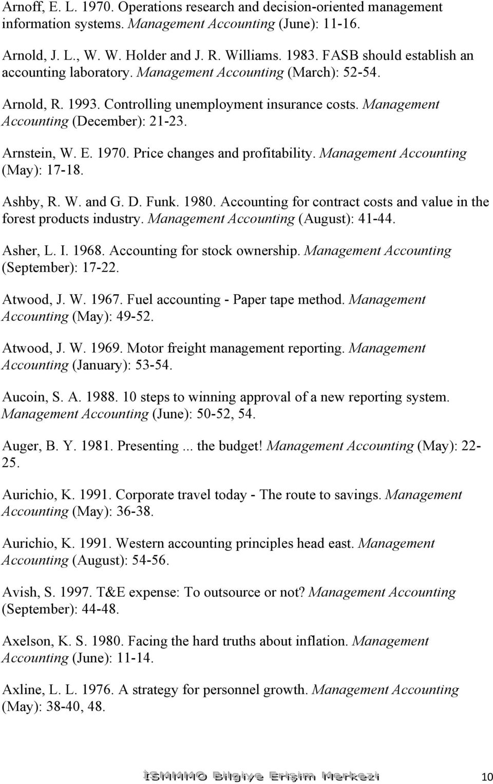 E. 1970. Price changes and profitability. Management Accounting (May): 17-18. Ashby, R. W. and G. D. Funk. 1980. Accounting for contract costs and value in the forest products industry.