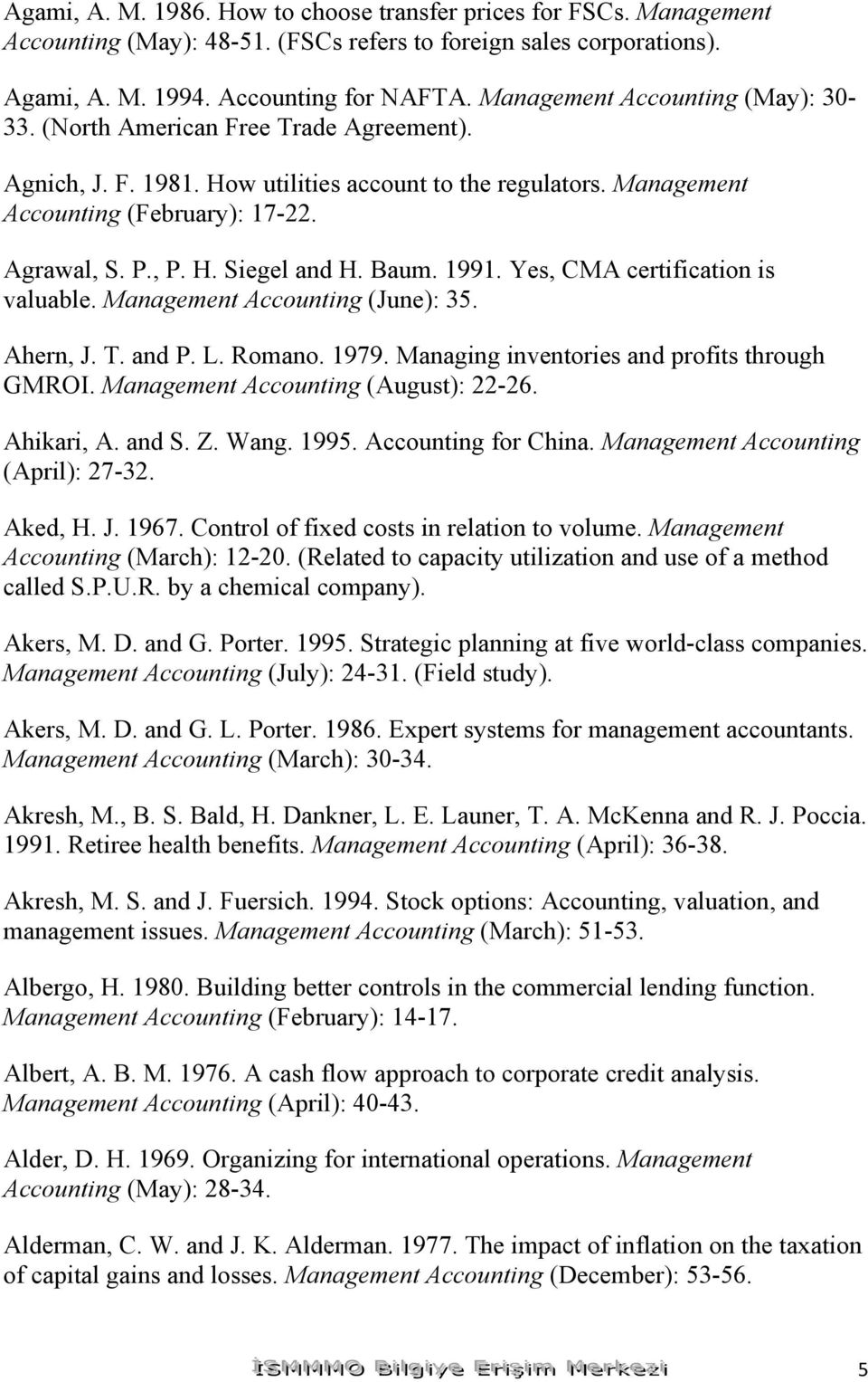 Baum. 1991. Yes, CMA certification is valuable. Management Accounting (June): 35. Ahern, J. T. and P. L. Romano. 1979. Managing inventories and profits through GMROI.