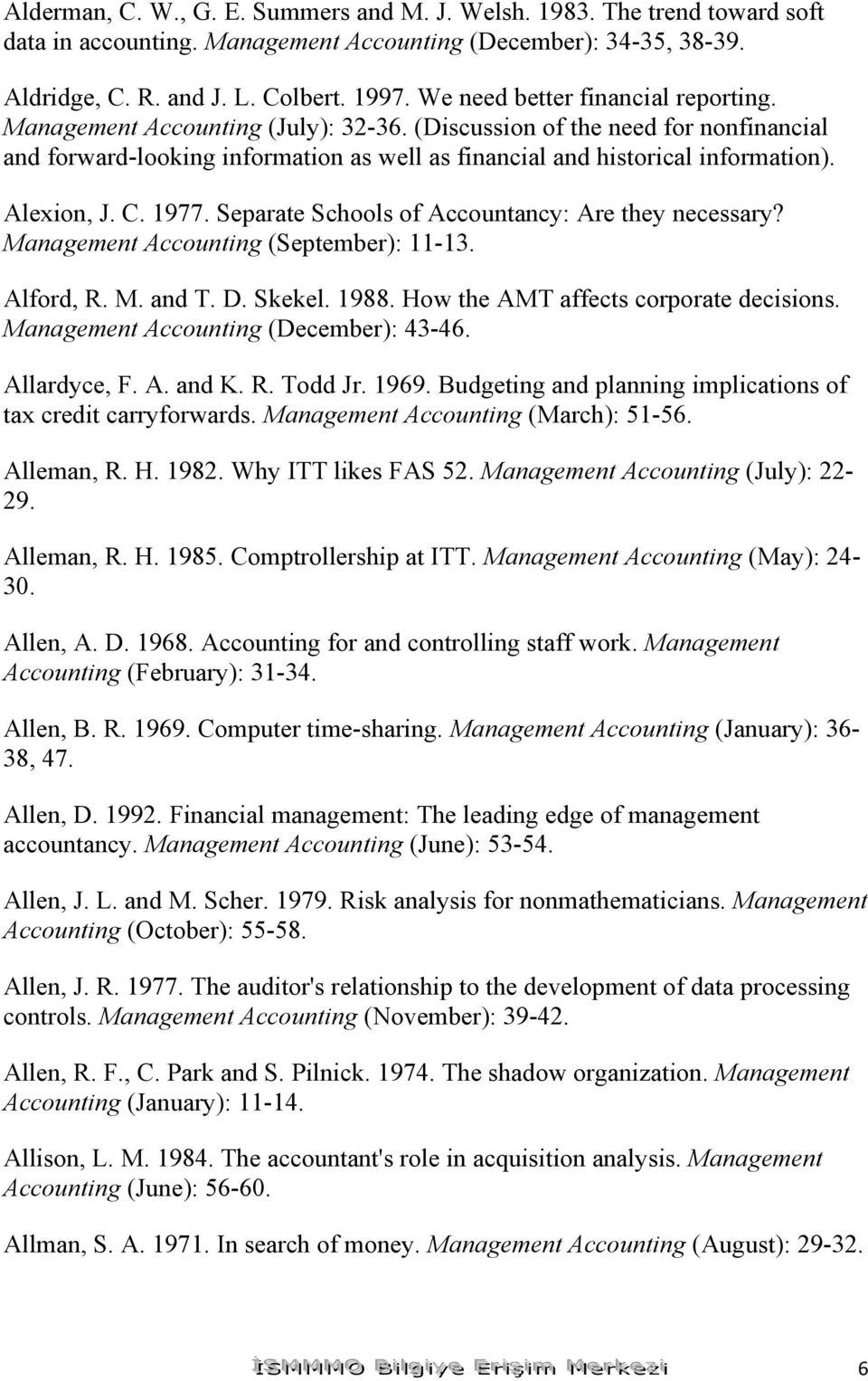 Alexion, J. C. 1977. Separate Schools of Accountancy: Are they necessary? Management Accounting (September): 11-13. Alford, R. M. and T. D. Skekel. 1988. How the AMT affects corporate decisions.