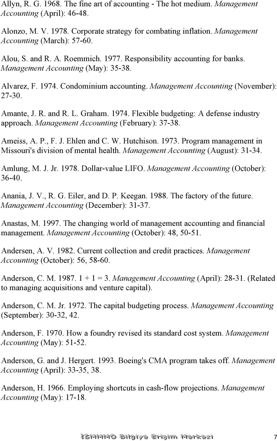 Management Accounting (November): 27-30. Amante, J. R. and R. L. Graham. 1974. Flexible budgeting: A defense industry approach. Management Accounting (February): 37-38. Ameiss, A. P., F. J. Ehlen and C.