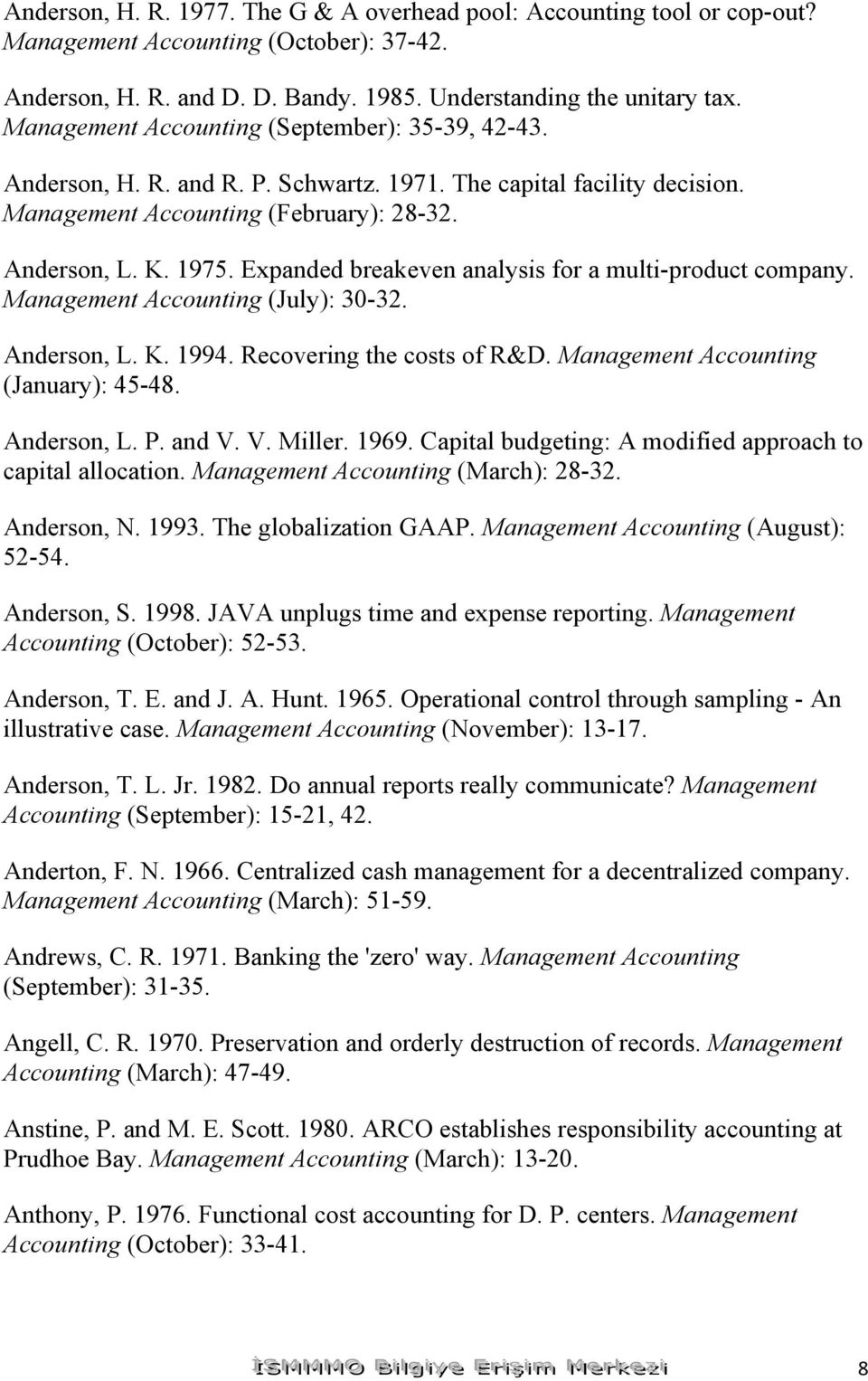 Expanded breakeven analysis for a multi-product company. Management Accounting (July): 30-32. Anderson, L. K. 1994. Recovering the costs of R&D. Management Accounting (January): 45-48. Anderson, L. P.
