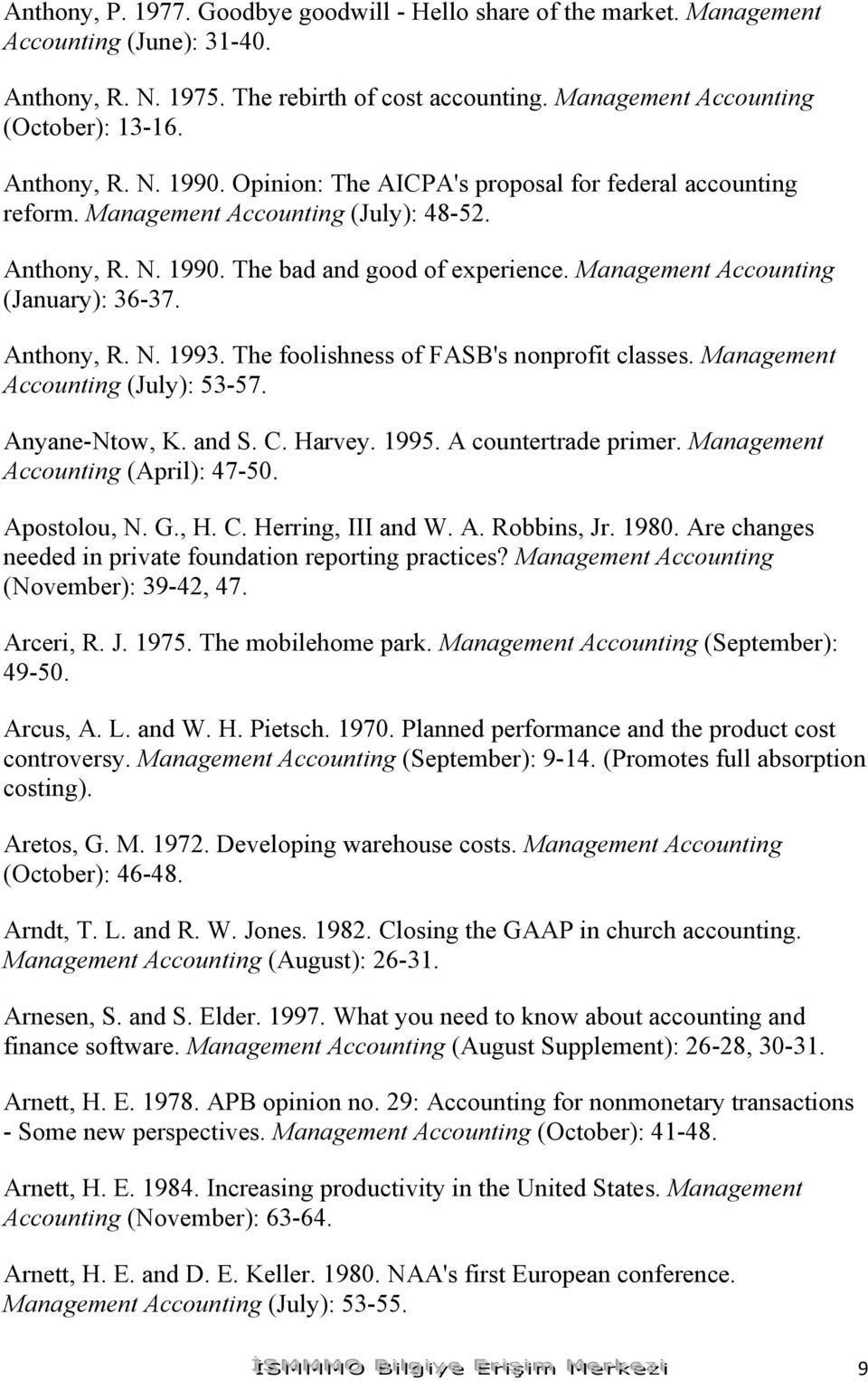 Management Accounting (January): 36-37. Anthony, R. N. 1993. The foolishness of FASB's nonprofit classes. Management Accounting (July): 53-57. Anyane-Ntow, K. and S. C. Harvey. 1995.