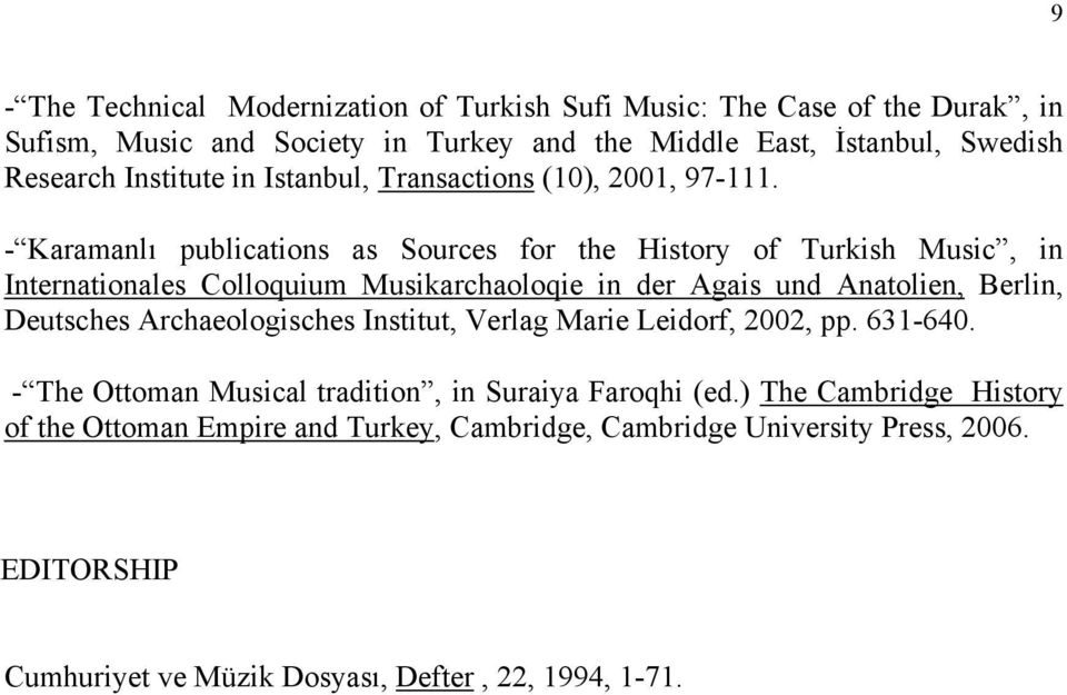 - Karamanlı publications as Sources for the History of Turkish Music, in Internationales Colloquium Musikarchaoloqie in der Agais und Anatolien, Berlin, Deutsches