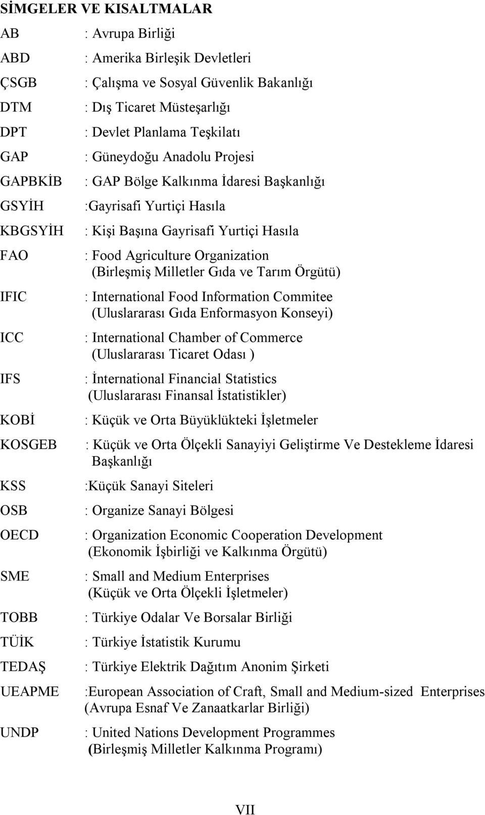 Gayrisafi Yurtiçi Hasıla : Food Agriculture Organization (Birleşmiş Milletler Gıda ve Tarım Örgütü) : International Food Information Commitee (Uluslararası Gıda Enformasyon Konseyi) : International