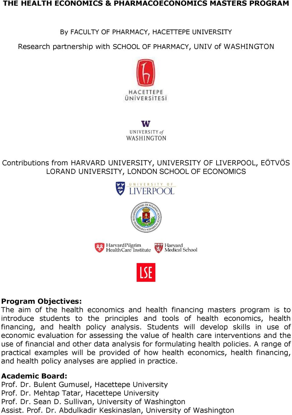 students to the principles and tools of health economics, health financing, and health policy analysis.