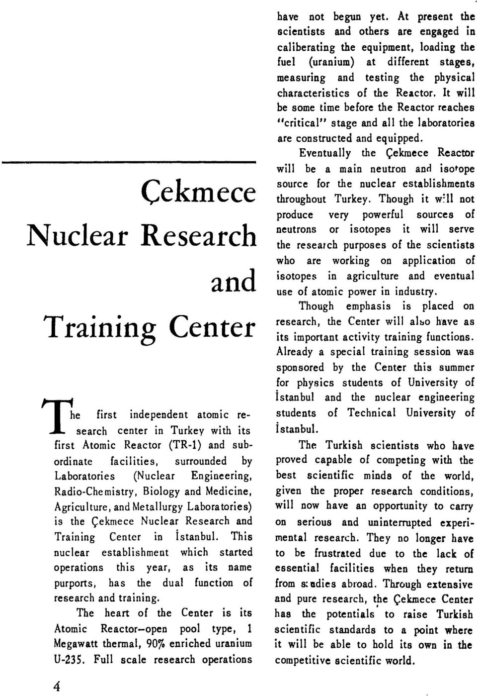 This nuclear establishment which started operations this year, as its name purports, has the dual function of research and training, The heart of the Center is its Atomic Reactor-open pool type, 1