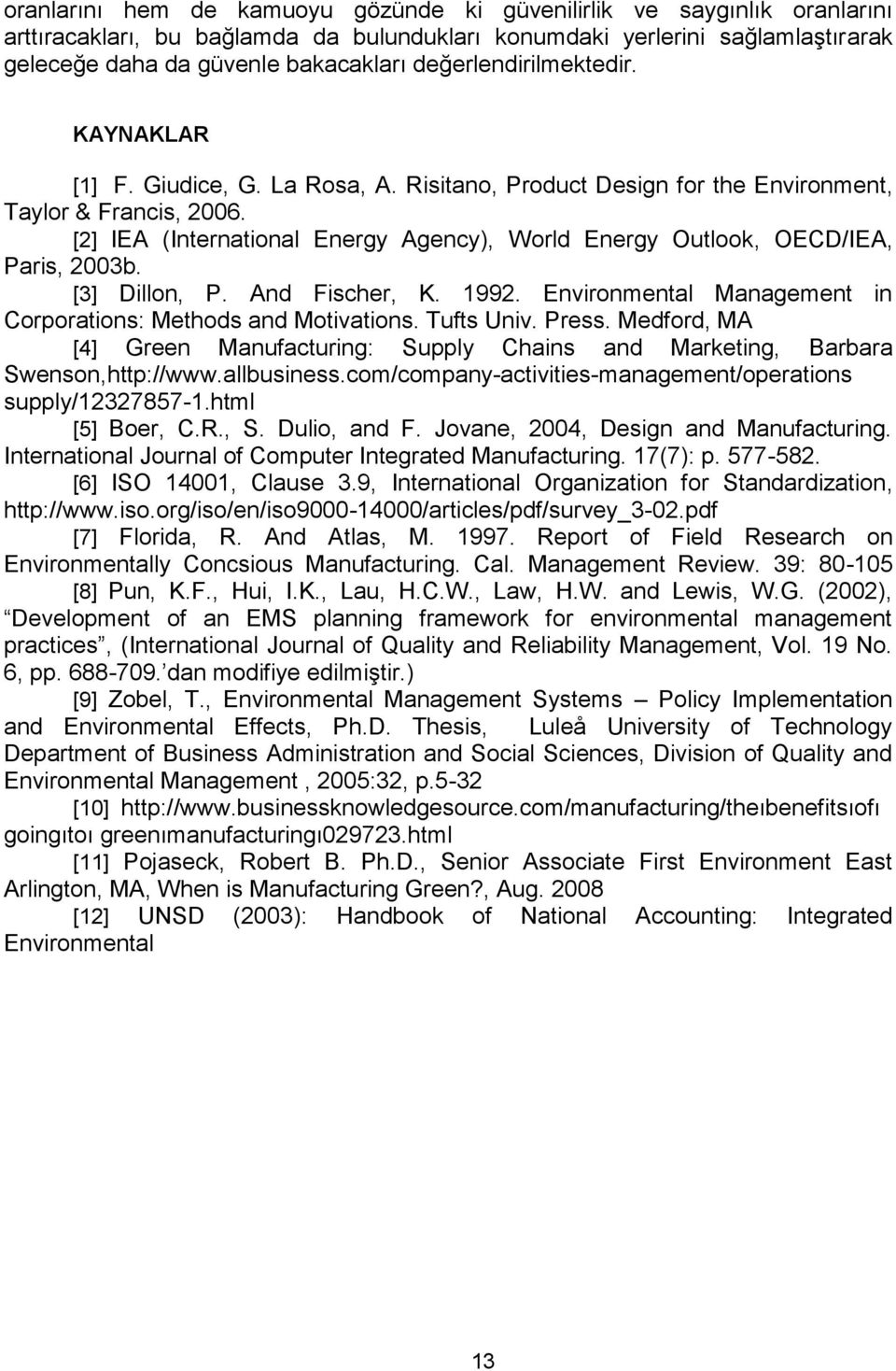 [2] IEA (International Energy Agency), World Energy Outlook, OECD/IEA, Paris, 2003b. [3] Dillon, P. And Fischer, K. 1992. Environmental Management in Corporations: Methods and Motivations. Tufts Univ.