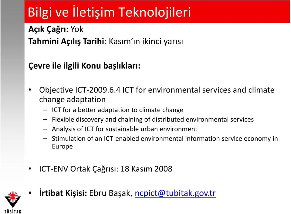4 ICT for environmental services and climate change adaptation ICT for a better adaptation to climate change Flexible discovery and