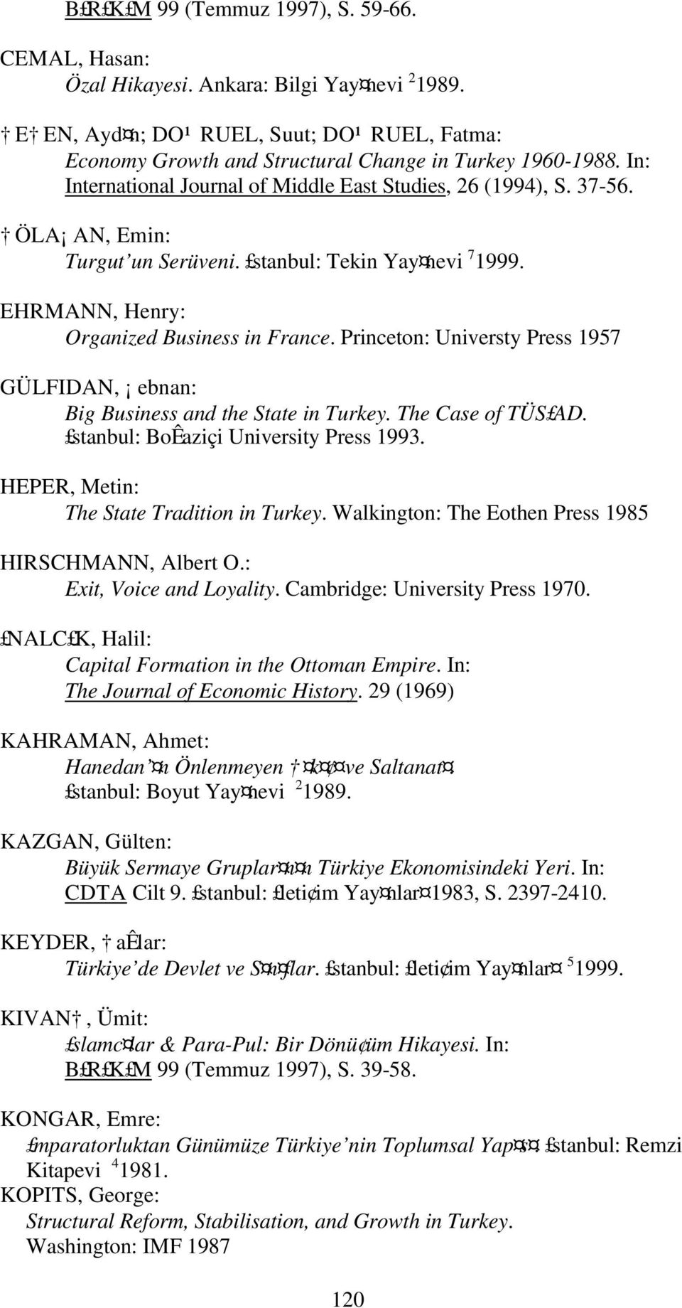 Princeton: Universty Press 1957 GÜLFIDAN, ebnan: Big Business and the State in Turkey. The Case of TÜS AD. stanbul: BoÊaziçi University Press 1993. HEPER, Metin: The State Tradition in Turkey.