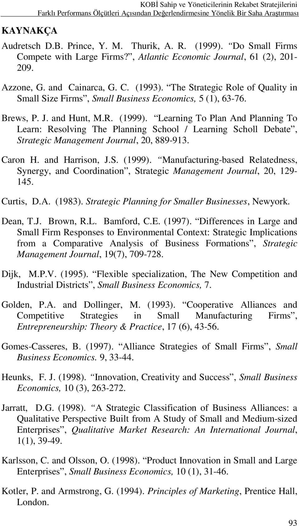 The Strategic Role of Quality in Small Size Firms, Small Business Economics, 5 (1), 63-76. Brews, P. J. and Hunt, M.R. (1999).