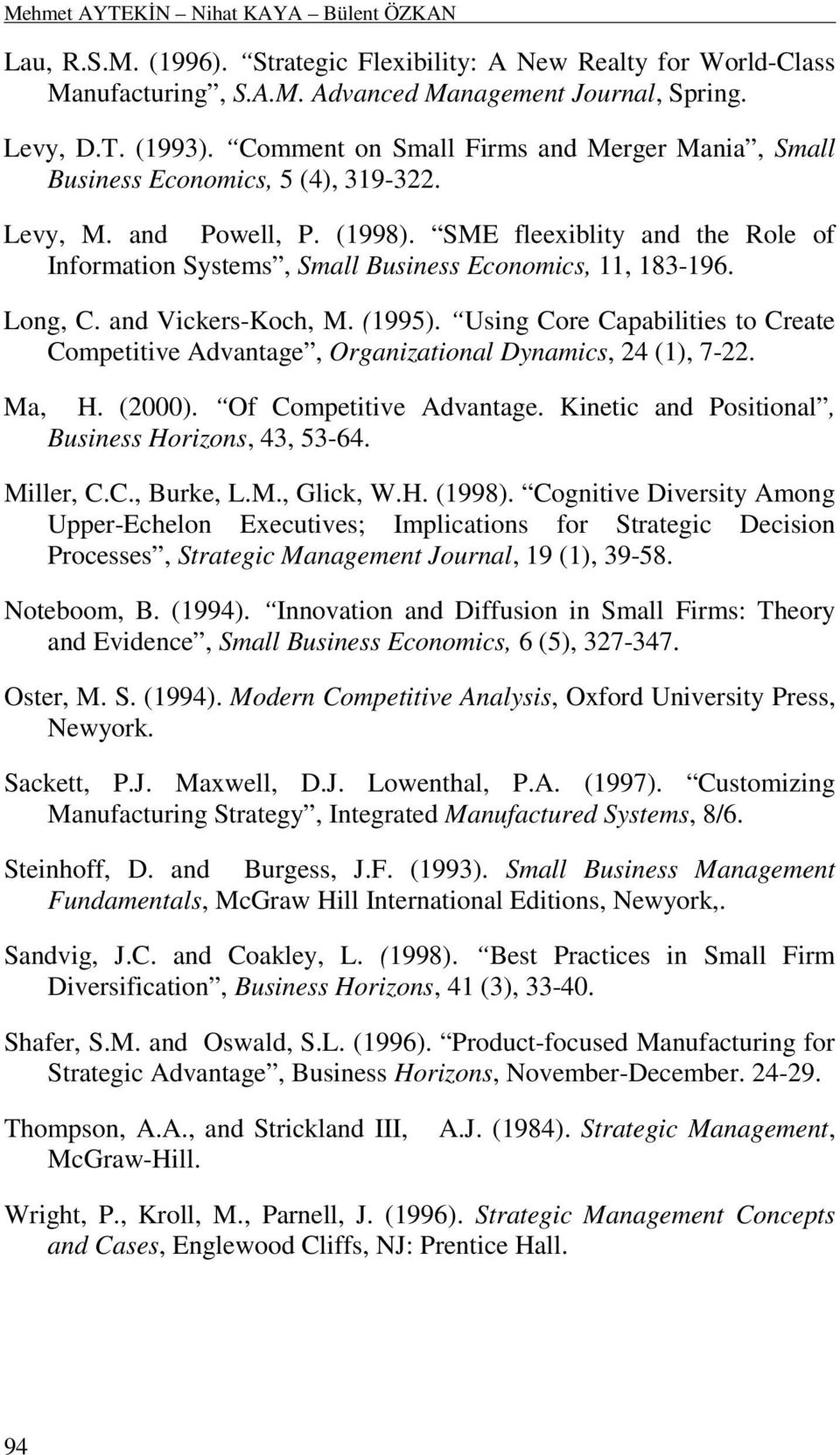 SME fleexiblity and the Role of Information Systems, Small Business Economics, 11, 183-196. Long, C. and Vickers-Koch, M. (1995).