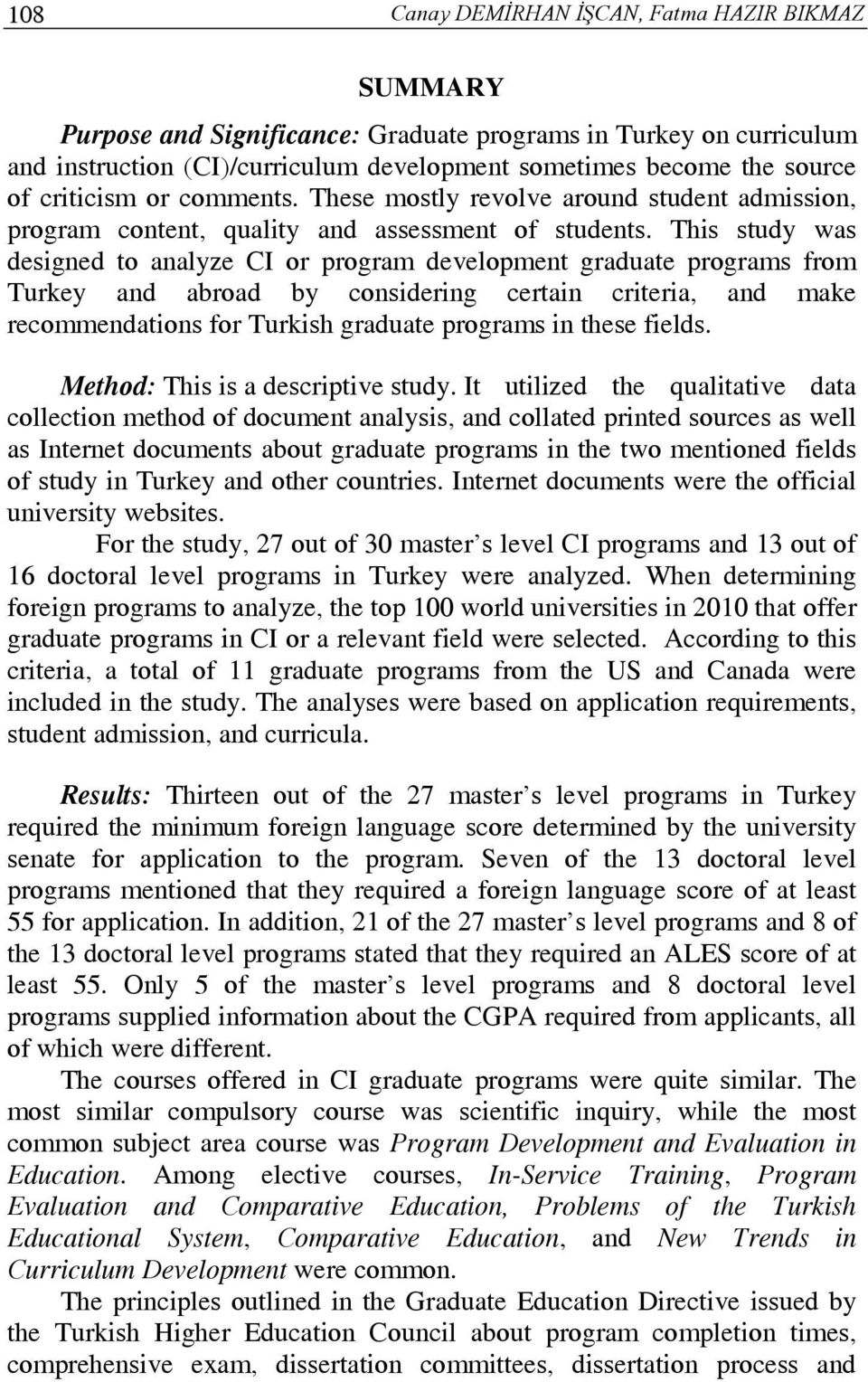 This study was designed to analyze CI or program development graduate programs rom Turkey and abroad by considering certain criteria, and make recommendations or Turkish graduate programs in these
