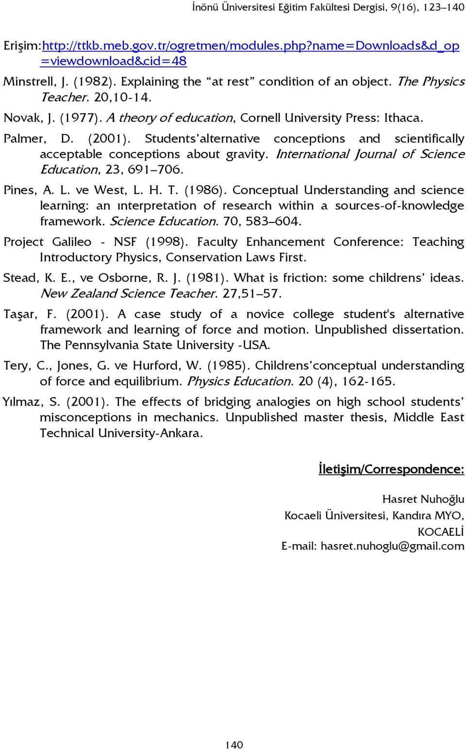 Students alternative conceptions and scientifically acceptable conceptions about gravity. International Journal of Science Education, 23, 691 706. Pines, A. L. ve West, L. H. T. (1986).