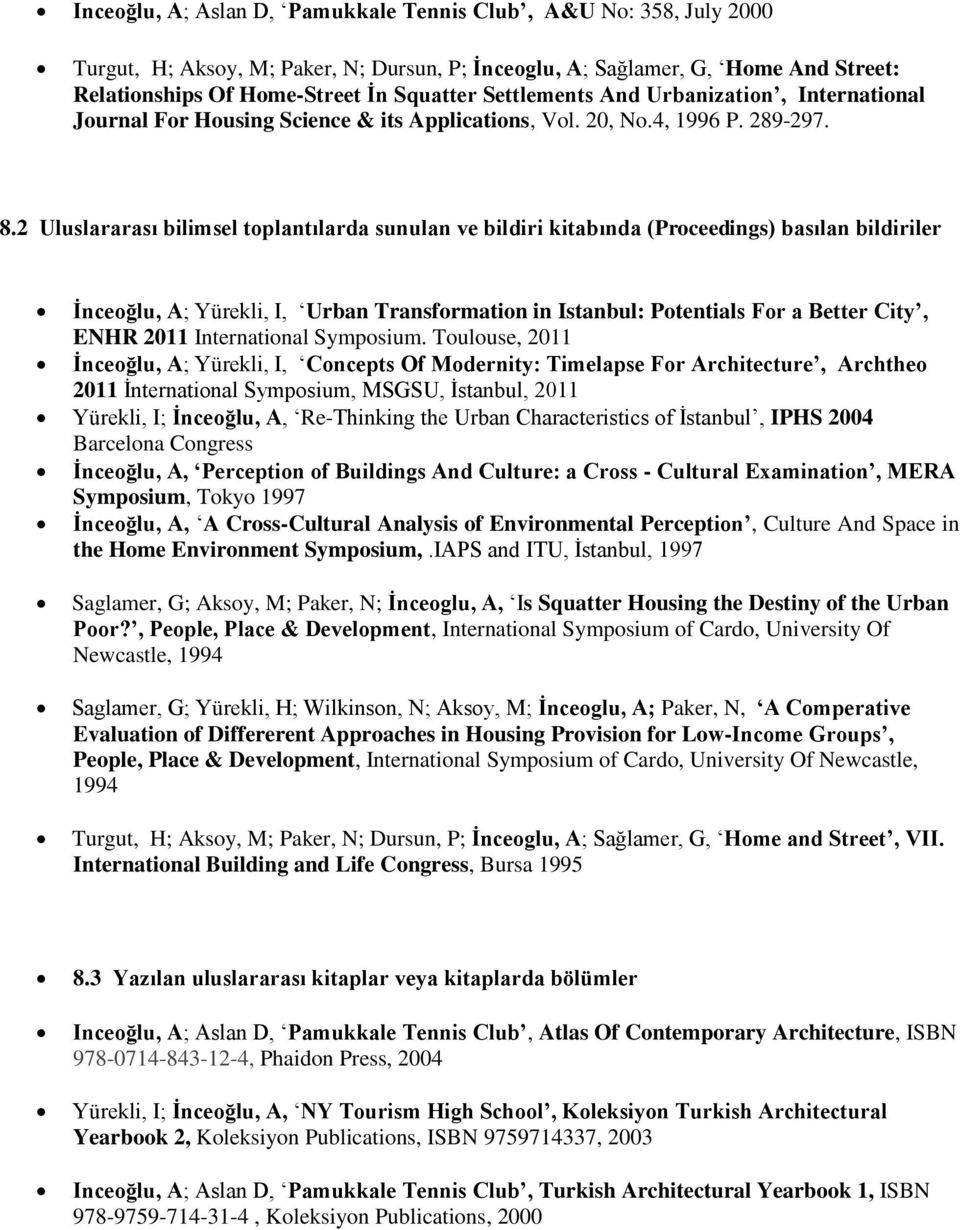 2 Uluslararası bilimsel toplantılarda sunulan ve bildiri kitabında (Proceedings) basılan bildiriler İnceoğlu, A; Yürekli, I, Urban Transformation in Istanbul: Potentials For a Better City, ENHR 2011
