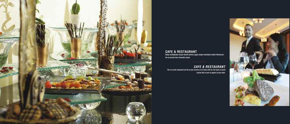 CAFE & RESTAURANT The á la carte restaurant will be at your service at