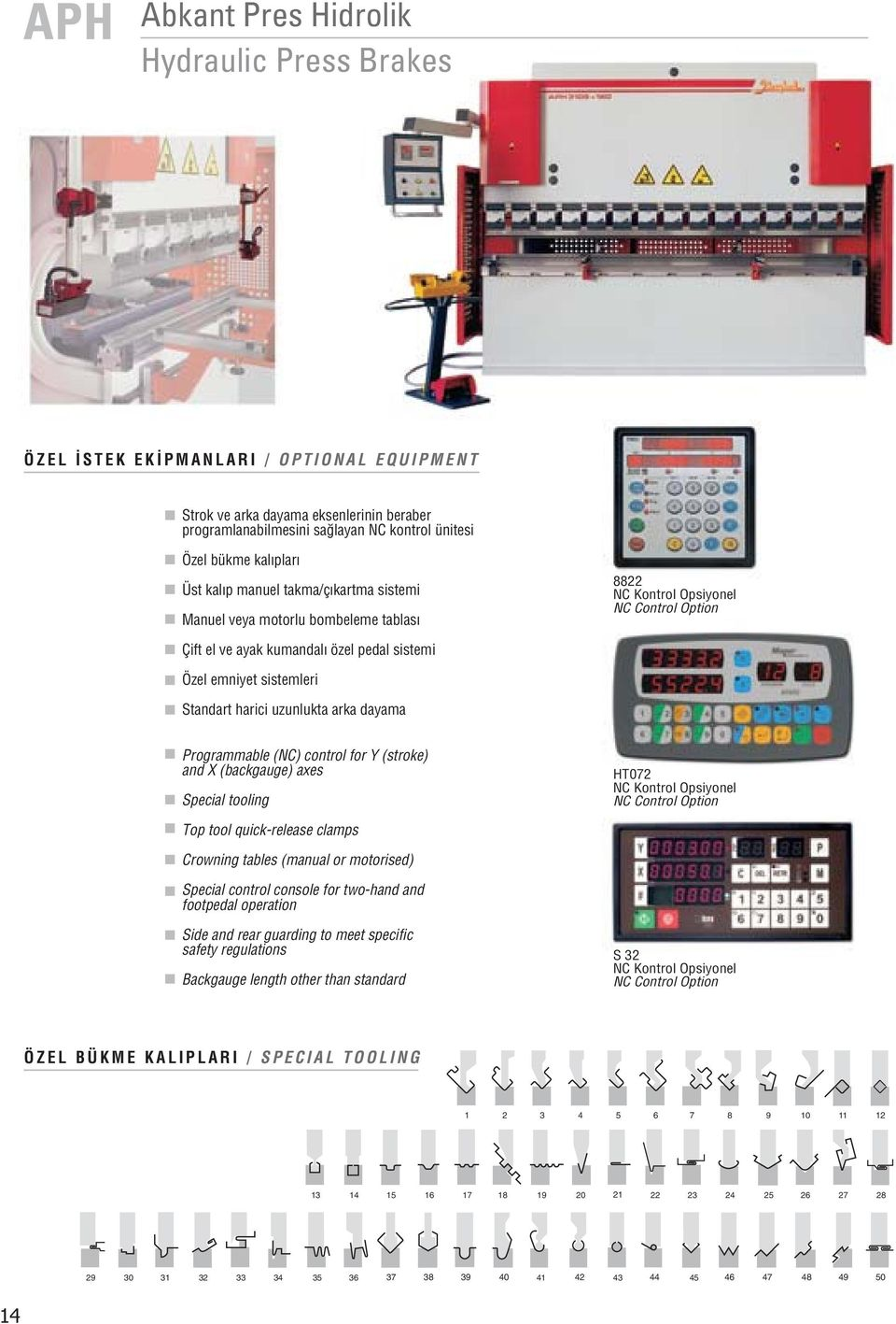 uzunlukta arka dayama Prograable (NC) control for Y (stroke) and X (backgauge) axes Special tooling HT072 NC Kontrol Opsiyonel NC Control Option Top tool quickrelease clamps Crowning tables (manual