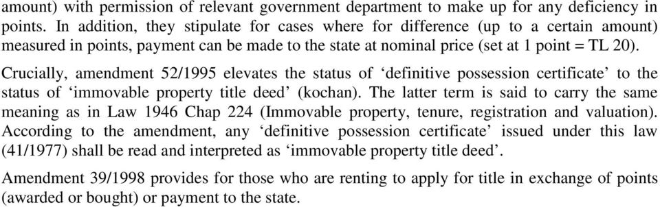 Crucially, amendment 52/1995 elevates the status of definitive possession certificate to the status of immovable property title deed (kochan).