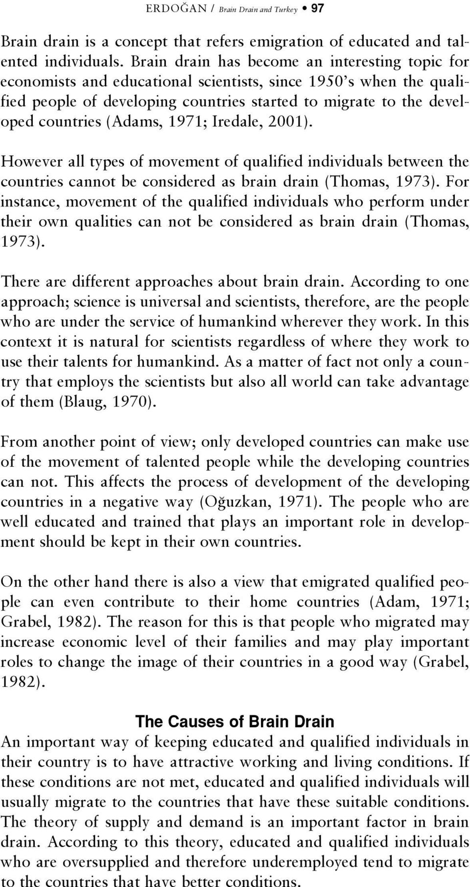 (Adams, 1971; Iredale, 2001). However all types of movement of qualified individuals between the countries cannot be considered as brain drain (Thomas, 1973).
