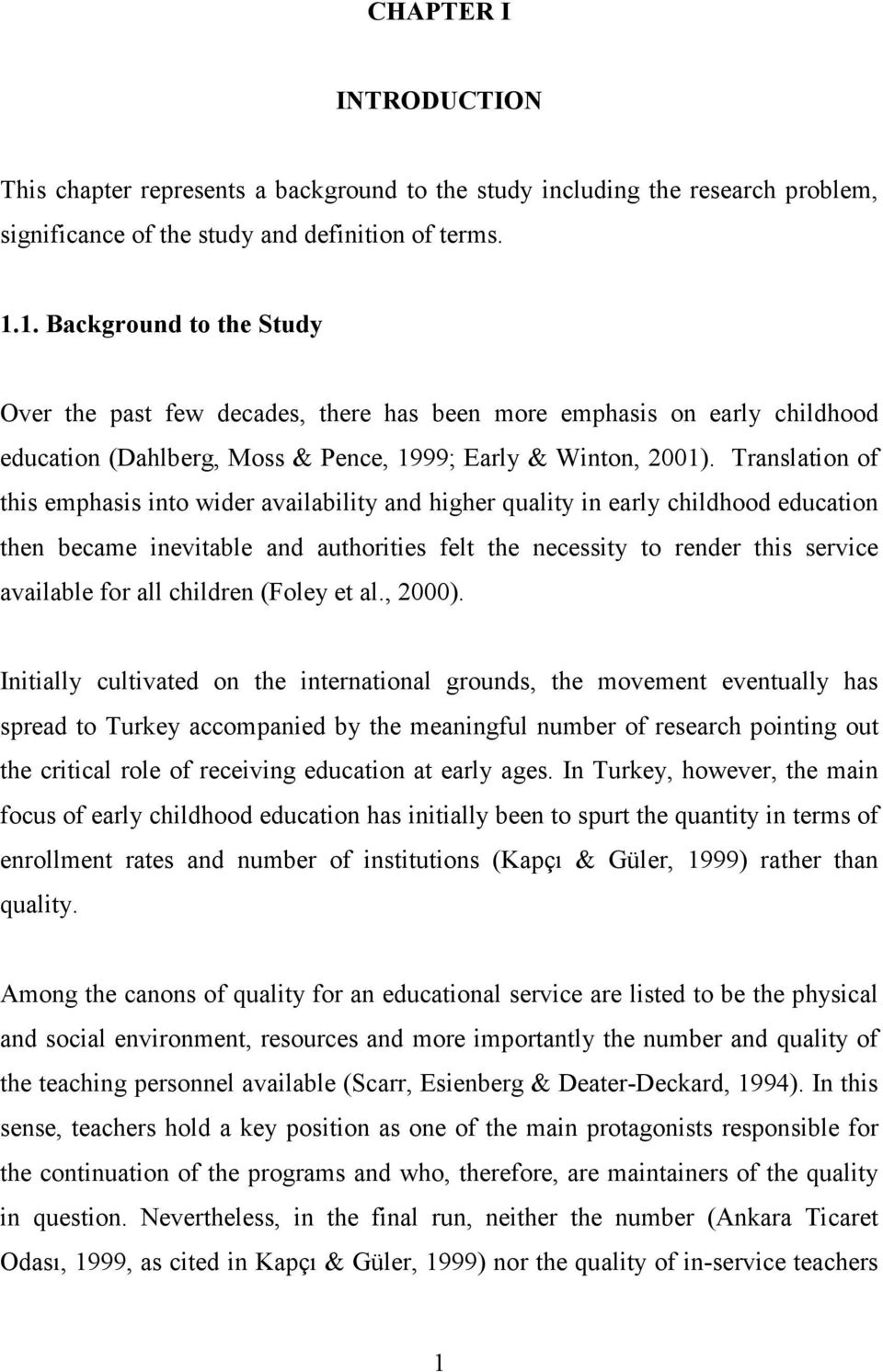 Translation of this emphasis into wider availability and higher quality in early childhood education then became inevitable and authorities felt the necessity to render this service available for all