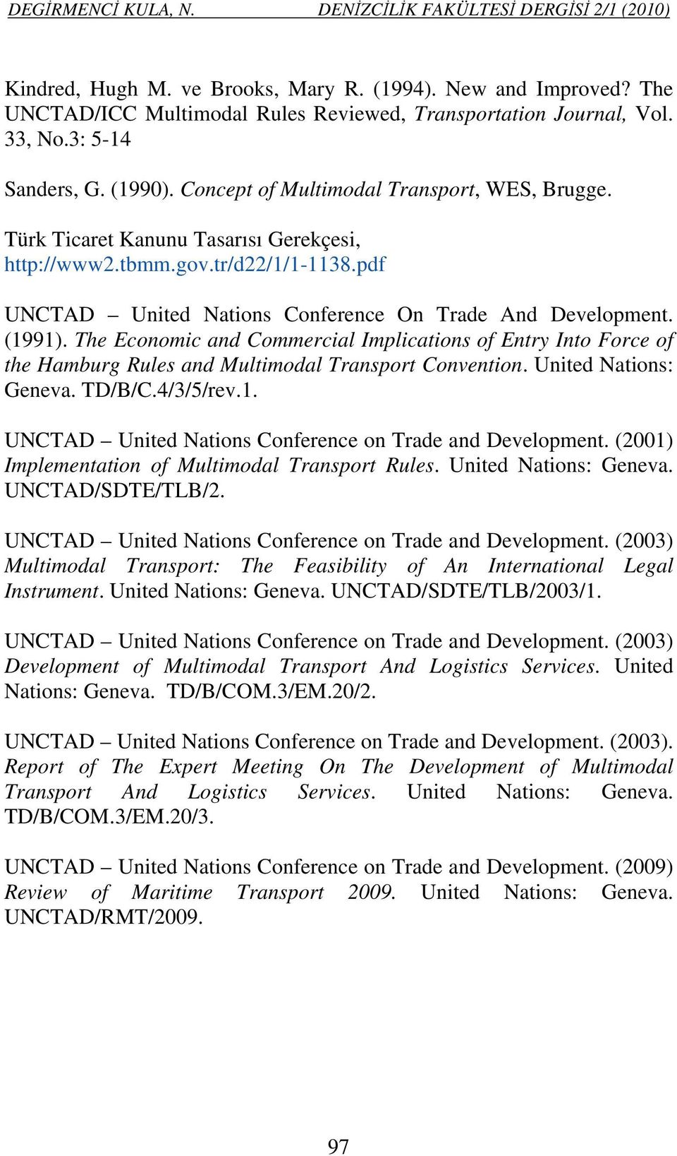 pdf UNCTAD United Nations Conference On Trade And Development. (1991). The Economic and Commercial Implications of Entry Into Force of the Hamburg Rules and Multimodal Transport Convention.
