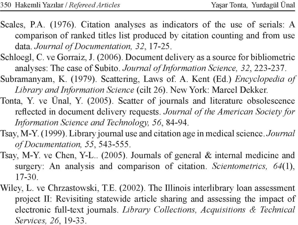 ve Gorraiz, J. (2006). Document delivery as a source for bibliometric analyses: The case of Subito. Journal of Information Science, 32, 223-237. Subramanyam, K. (1979). Scattering, Laws of. A.