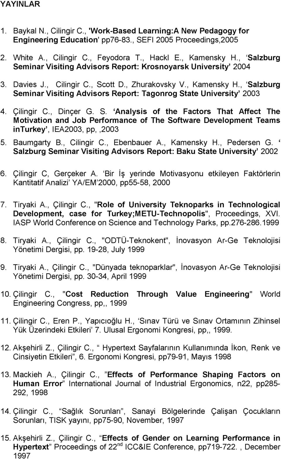 , Salzburg Seminar Visiting Advisors Report: Tagonrog State University 2003 4. Çilingir C., Dinçer G. S. Analysis of the Factors That Affect The Motivation and Job Performance of The Software Development Teams inturkey, IEA2003, pp,,2003 5.