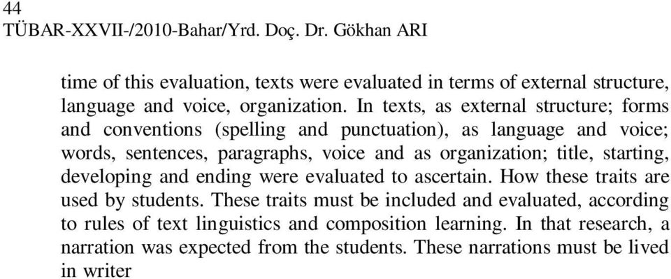 ending were evaluated to ascertain. How these traits are used by students. These traits must be included and evaluated, according to rules of text linguistics and composition learning.