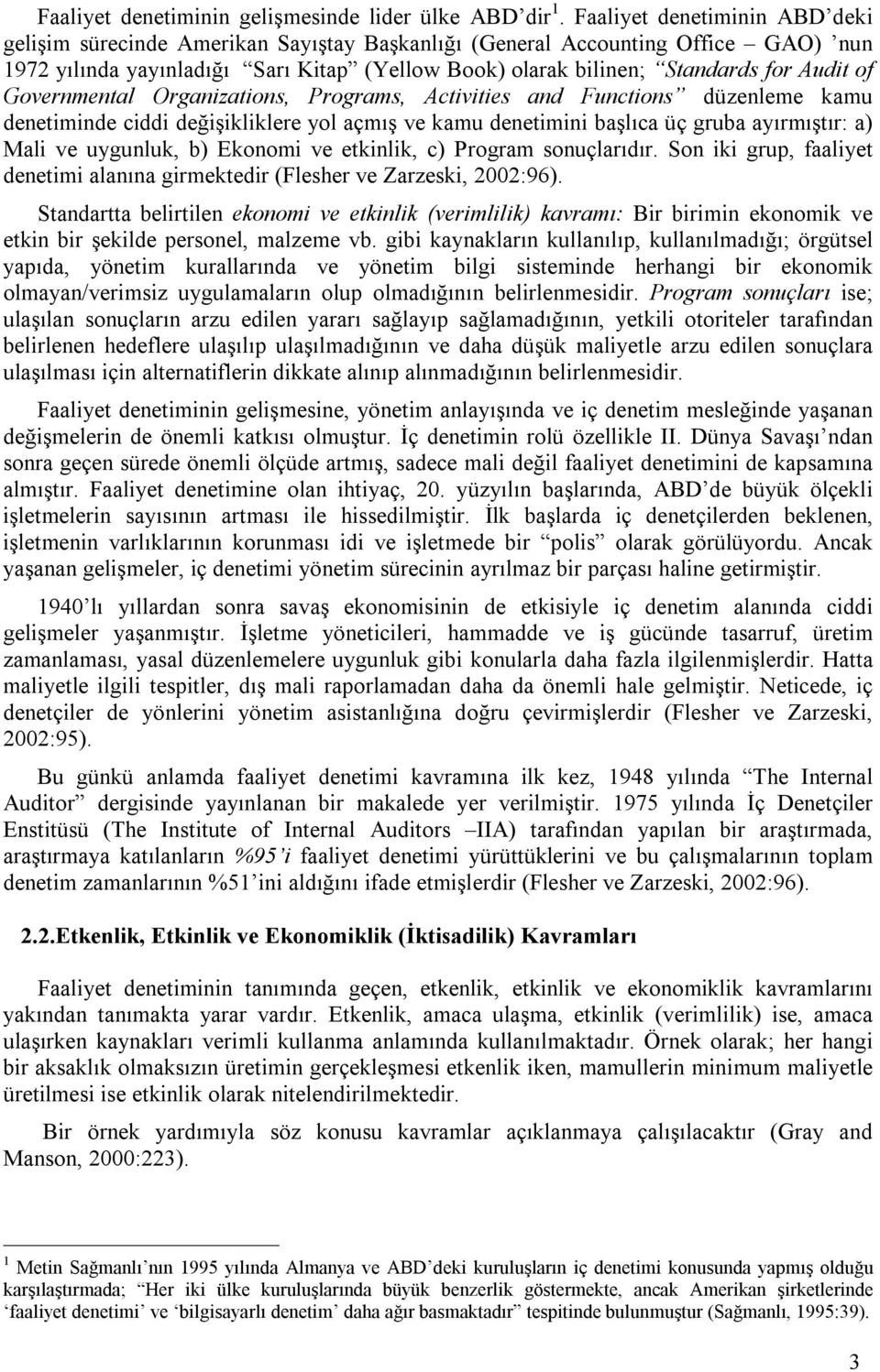 of Governmental Organizations, Programs, Activities and Functions düzenleme kamu denetiminde ciddi değişikliklere yol açmış ve kamu denetimini başlıca üç gruba ayırmıştır: a) Mali ve uygunluk, b)