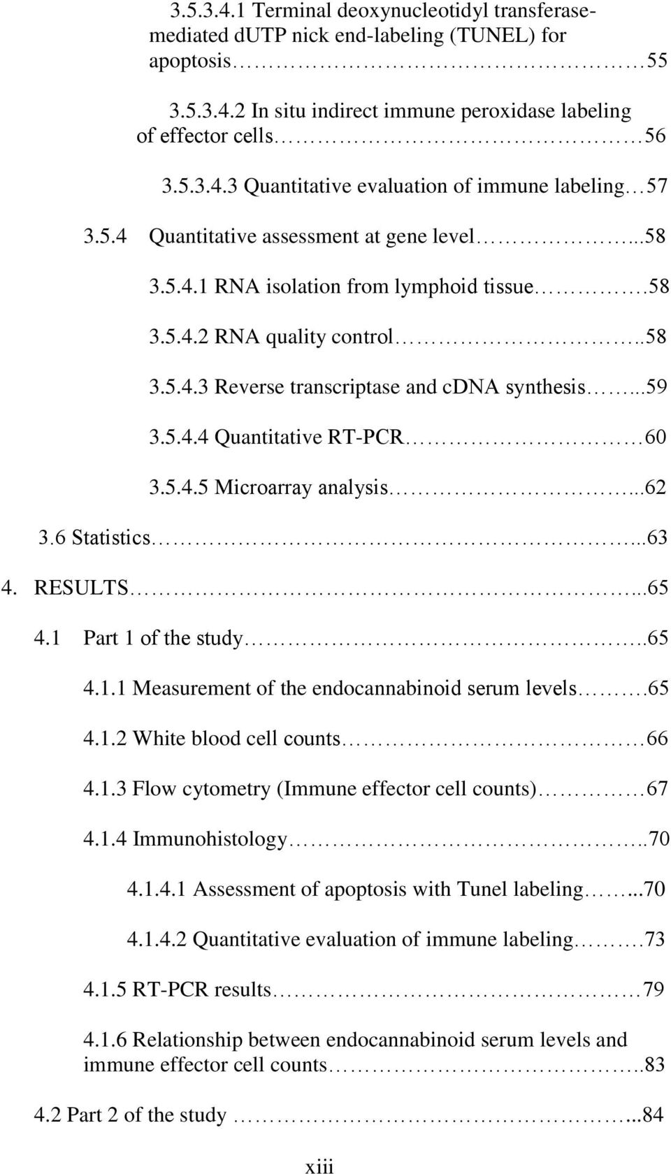 5.4.5 Microarray analysis...62 3.6 Statistics...63 4. RESULTS...65 4.1 Part 1 of the study..65 4.1.1 Measurement of the endocannabinoid serum levels.65 4.1.2 White blood cell counts 66 4.1.3 Flow cytometry (Immune effector cell counts) 67 4.