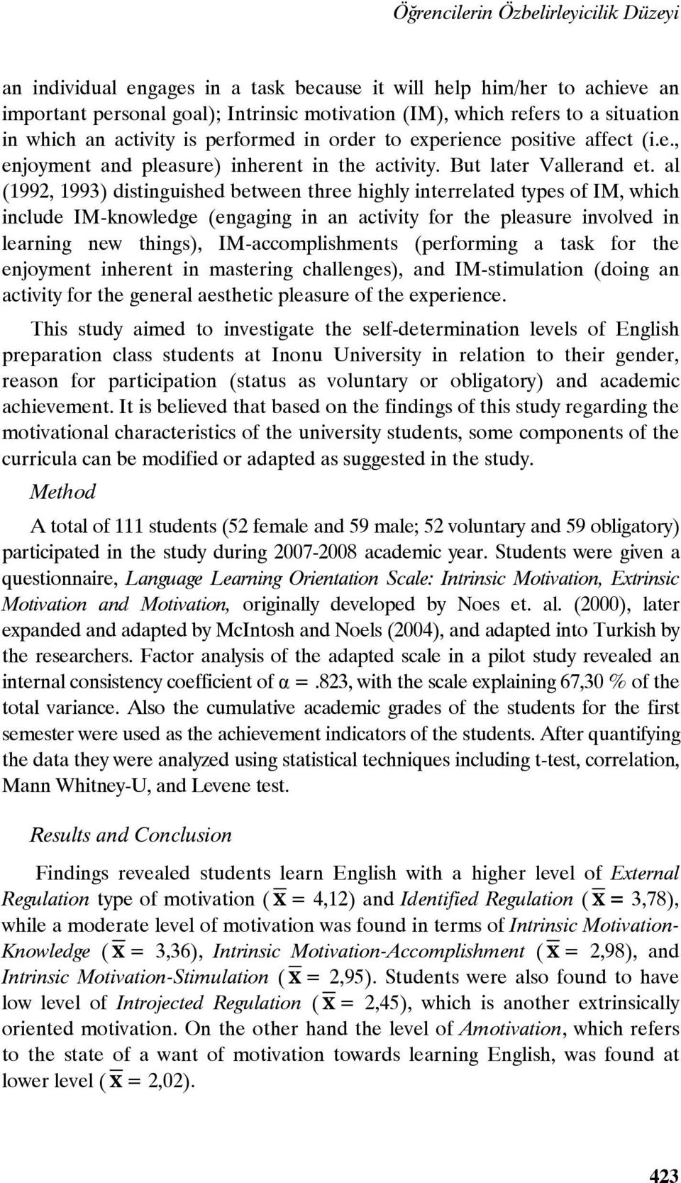al (1992, 1993) distinguished between three highly interrelated types of IM, which include IM-knowledge (engaging in an activity for the pleasure involved in learning new things), IM-accomplishments