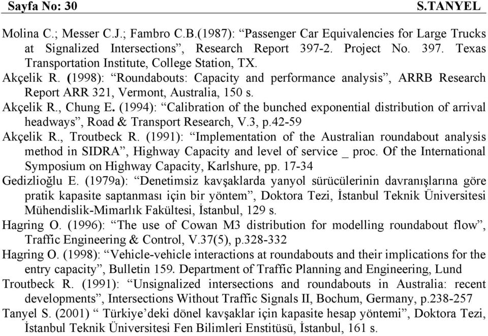 Akçelik R., Chung E. (1994): Calibration of the bunched exponential distribution of arrival headways, Road & Transport Research, V.3, p.42-59 Akçelik R., Troutbeck R.