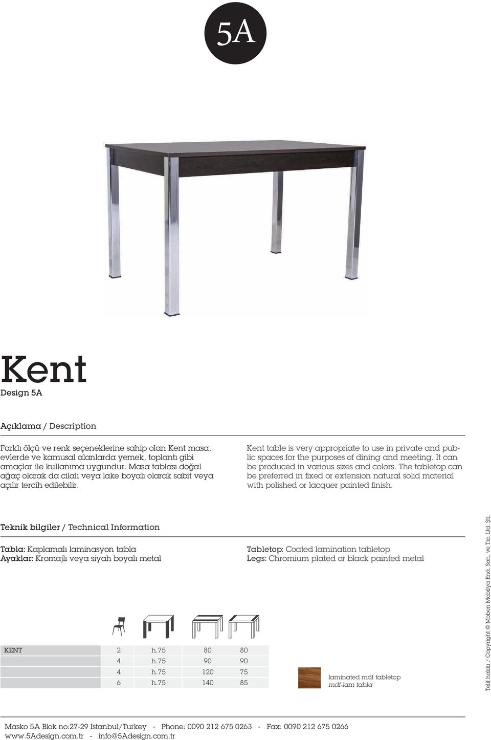 Kent table is very appropriate to use in private and public spaces for the purposes of dining and meeting. It can be produced in various sizes and colors.