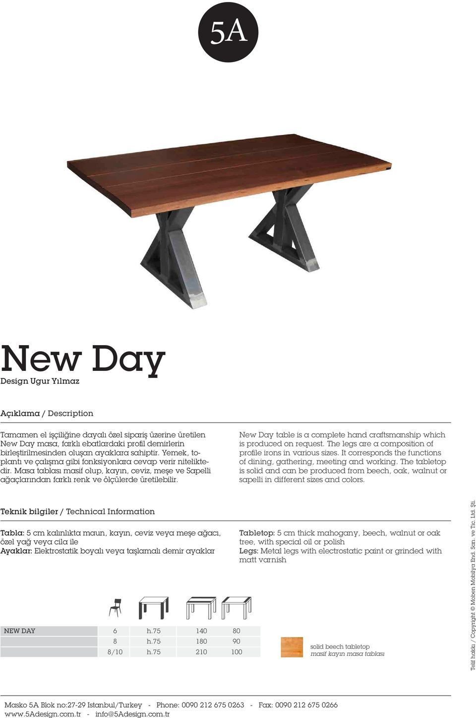 New Day table is a complete hand craftsmanship which is produced on request. The legs are a composition of profile irons in various sizes.