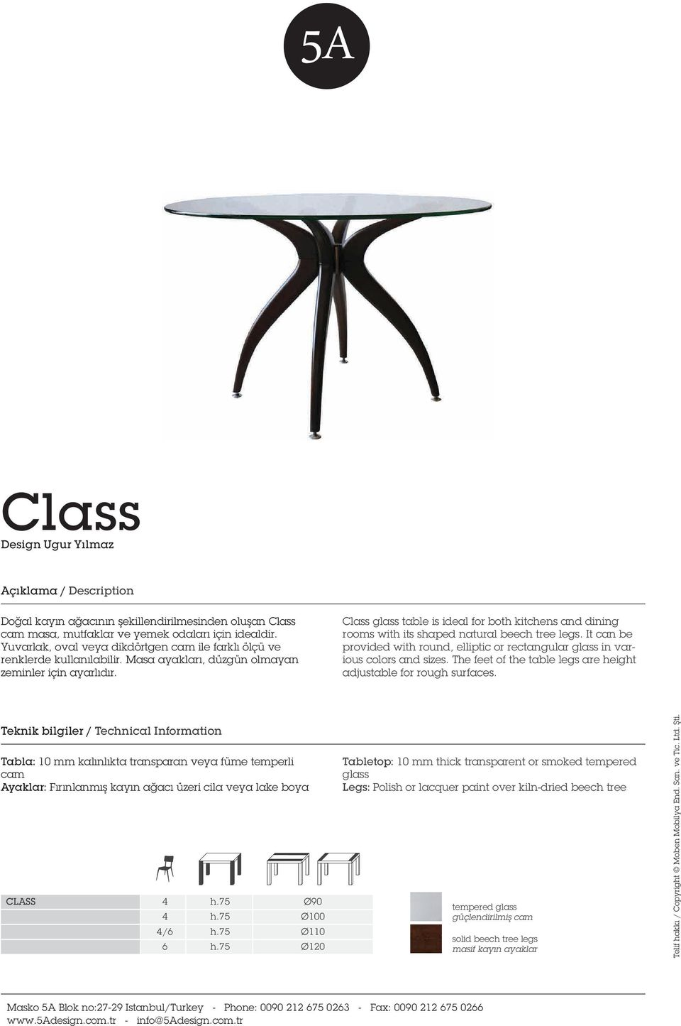 Class glass table is ideal for both kitchens and dining rooms with its shaped natural beech tree legs. It can be provided with round, elliptic or rectangular glass in various colors and sizes.