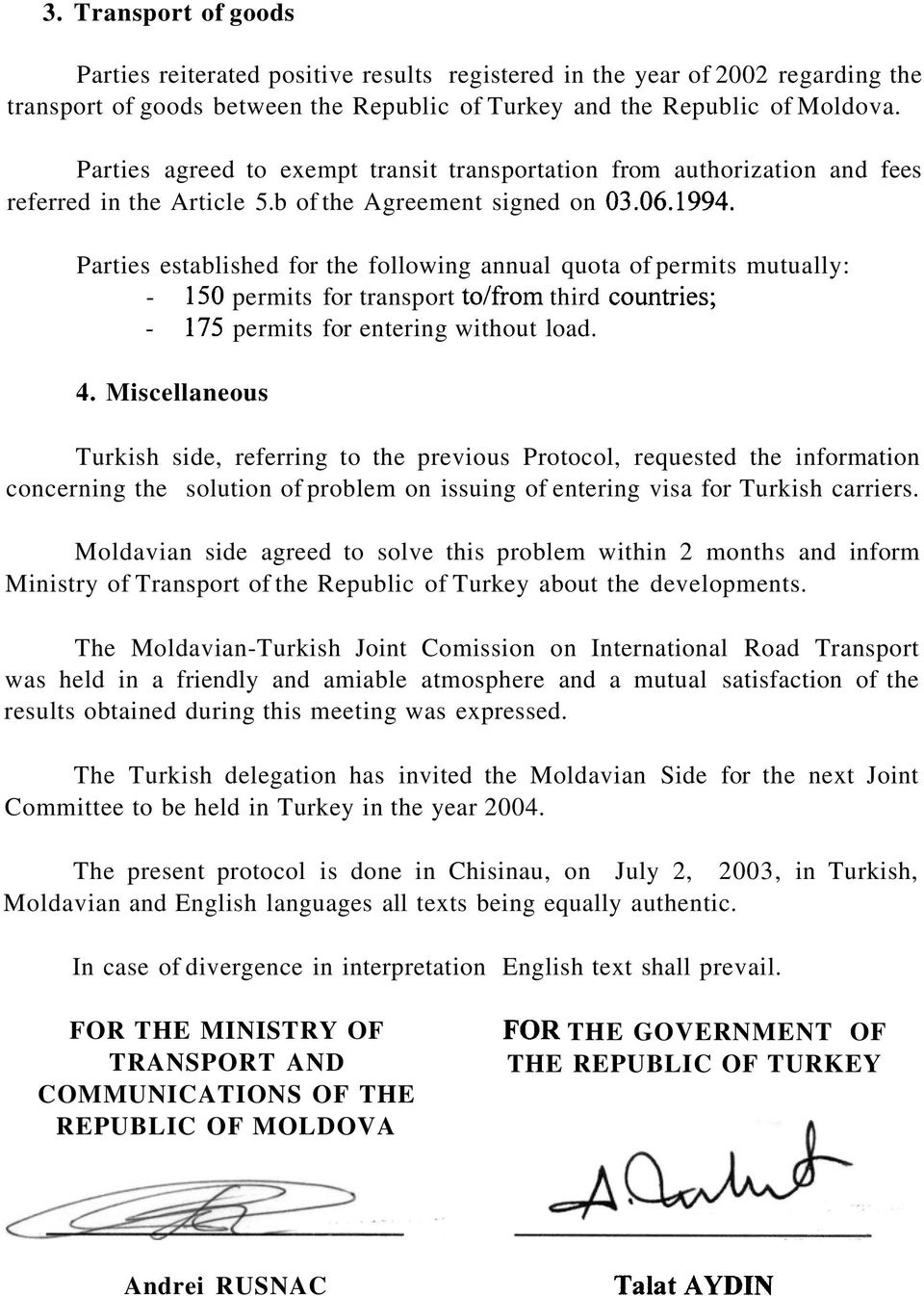 Parties established for the following annual quota of permits mutually: - 150 permits for transport to/from third countries; - 175 permits for entering without load. 4.