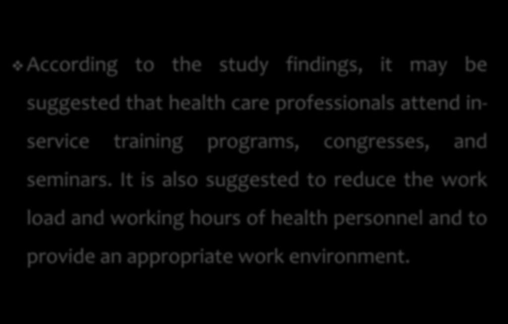 According to the study findings, it may be suggested that health care professionals attend inservice training programs, congresses, and