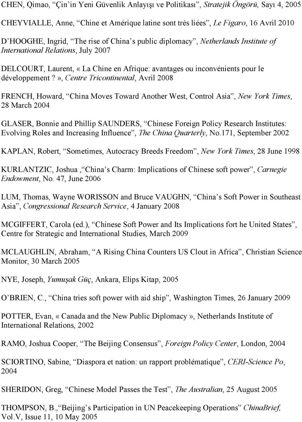 », Centre Tricontinental, Avril 2008 FRENCH, Howard, China Moves Toward Another West, Control Asia, New York Times, 28 March 2004 GLASER, Bonnie and Phillip SAUNDERS, Chinese Foreign Policy Research
