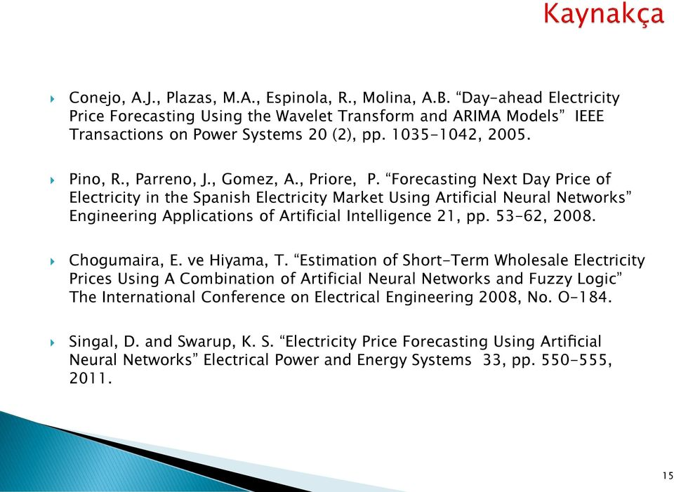 Forecasting Next Day Price of Electricity in the Spanish Electricity Market Using Artificial Neural Networks Engineering Applications of Artificial Intelligence 21, pp. 53-62, 2008. Chogumaira, E.