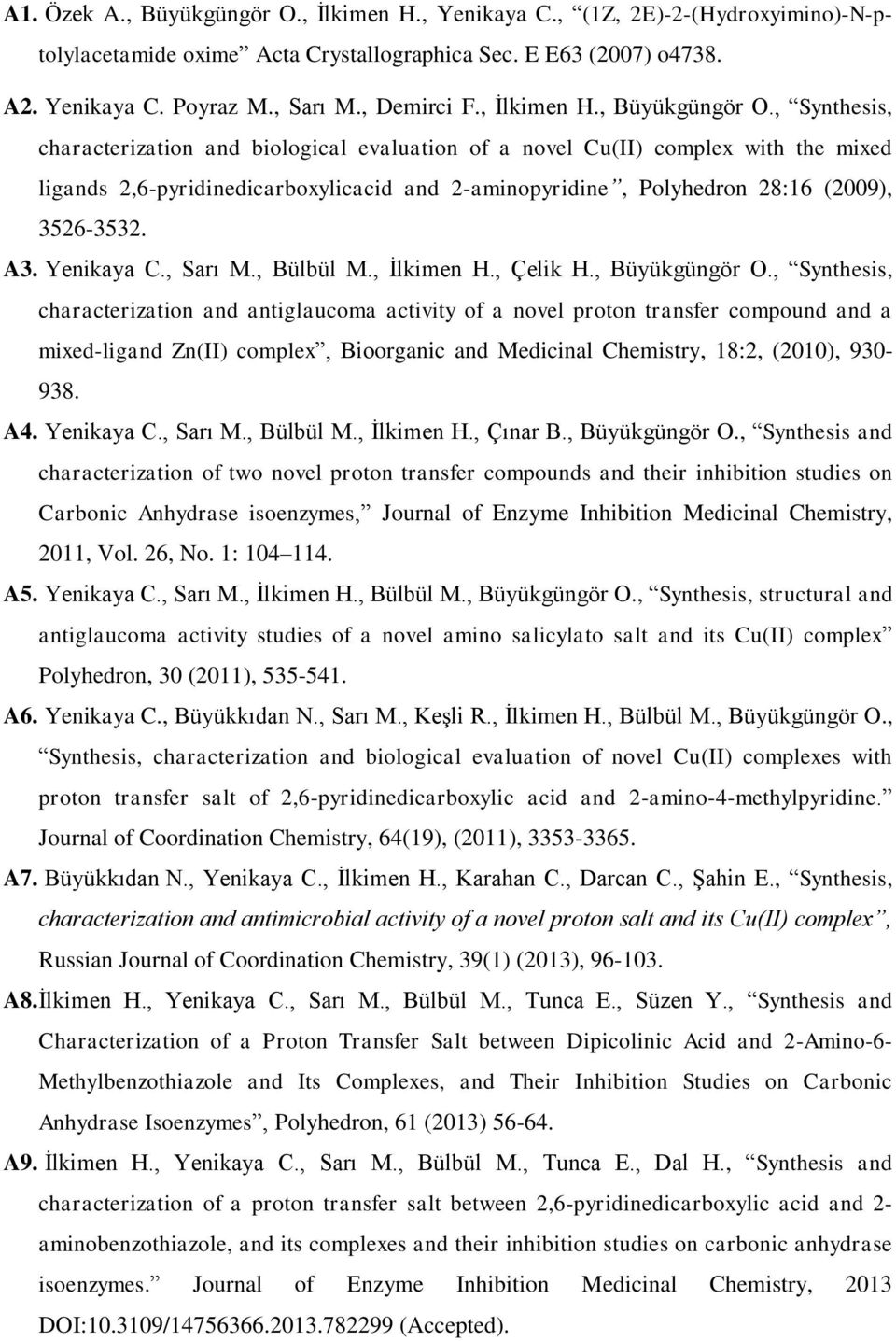 , Synthesis, characterization and biological evaluation of a novel Cu(II) complex with the mixed ligands 2,6-pyridinedicarboxylicacid and 2-aminopyridine, Polyhedron 28:16 (2009), 3526-3532. A3.
