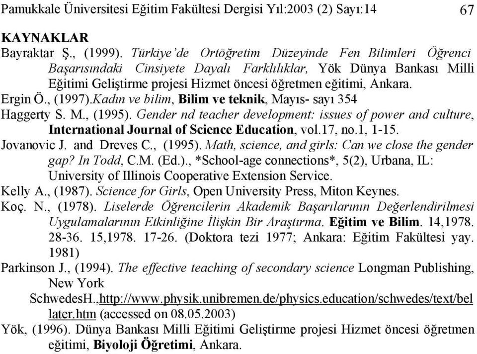 , (1997).Kadın ve bilim, Bilim ve teknik, Mayıs- sayı 354 Haggerty S. M., (1995). Gender nd teacher development: issues of power and culture, International Journal of Science Education, vol.17, no.